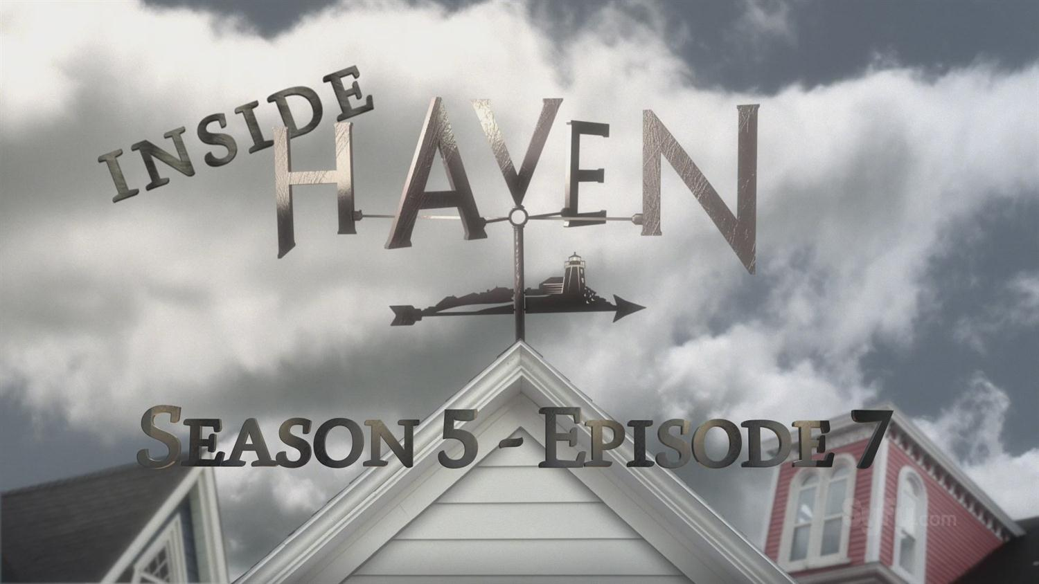 Inside Haven - Season 5, Episode 7